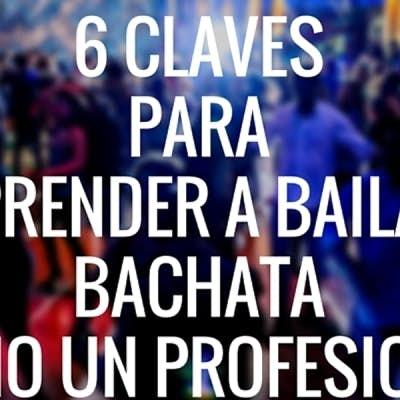 6 claves para aprender a bailar bachata como un profesional