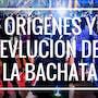 Los orígenes de la bachata y su evolución