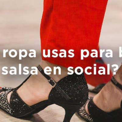 What clothes do you wear to dance salsa in social?
